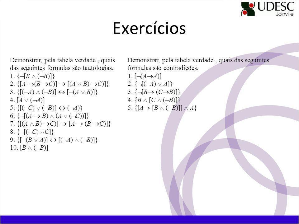 Exercícios Demonstrar, pela tabela verdade , quais das seguintes fórmulas são tautologias. 1. {Ø[B Ù (ØB)]}